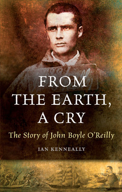From the Earth, A Cry - the story of John Boyle O'Reilly